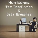 Hurricanes, Tax Deadlines in La Crosse, WI and Data Breaches