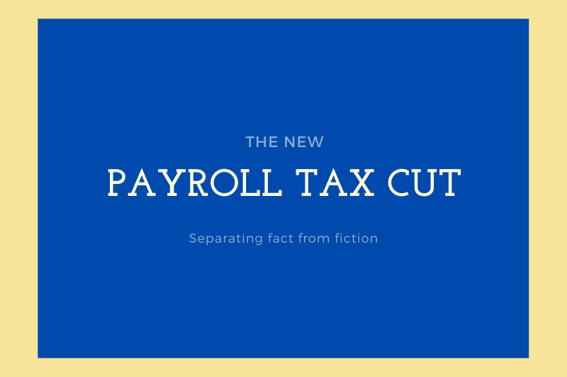 Truth and Fiction About the Trump Payroll Tax Cuts For La Crosse, WI Taxpayers